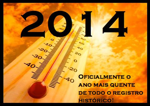 2014 FOI O ANO MAIS QUENTE DE TODO REGISTRO HISTÓRICO!